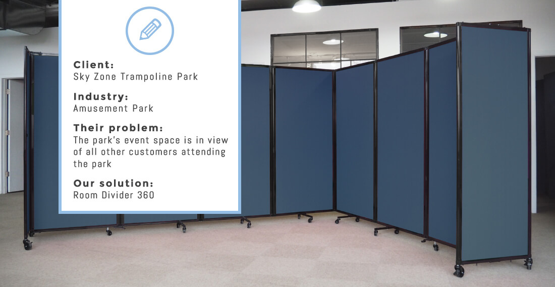 Client: Sky Zone Trampoline Park Industry: Amusement Park Their problem: The park's event space is in view of all other customers attending the park Our solution: Room Divider 360