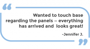 Wanted to touch base regarding the panels – everything has arrived and looks great! - Jennifer J., Teacher